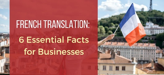 French Translation Services: 6 Essential Facts for Businesses