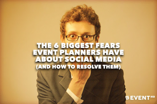 The 6 Biggest Fears Event Planners Have About Social Media (and How to Resolve Them)