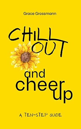 Chill Out and Cheer Up: A Ten-Step Guide By Grace Grossmann Book Review