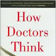 How Doctors Think by Jerome Groopman, M.D. - book review by Robert T. Carroll - The Skeptic's Dictionary - Skepdic.com