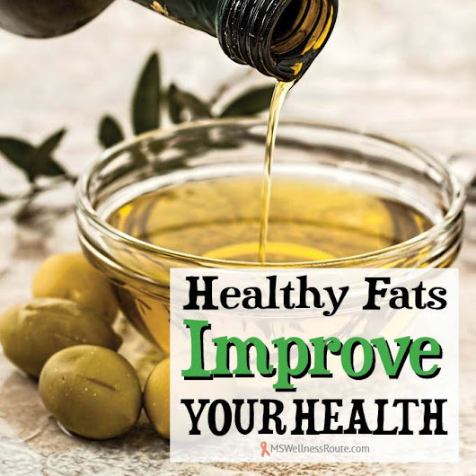 Healthy Fats Improve Your Health - MS Wellness Route