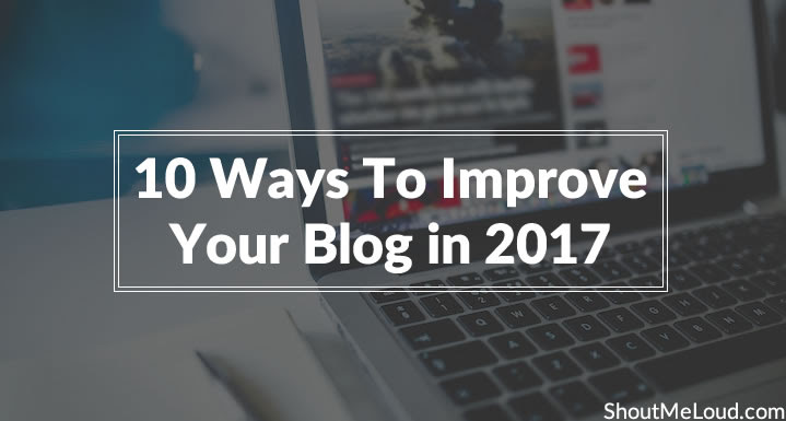 Ways To Improve Your Blog in 2017