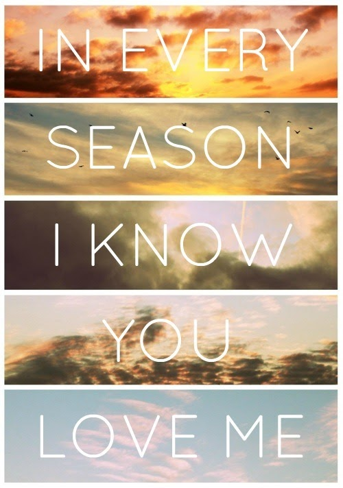 In Every Season, I Know You Love me!