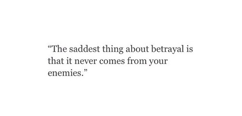 Sad Quotes Never From Thing Betrayal Enemies Part Acidsnowdrop