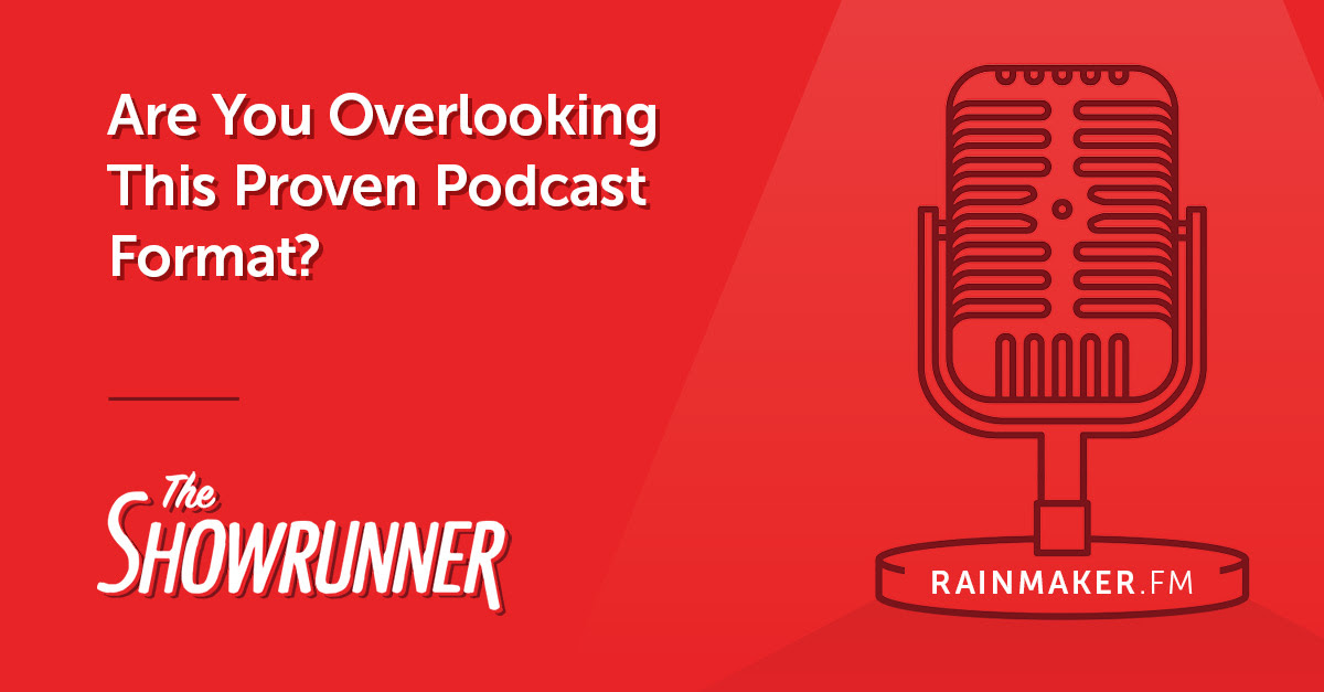 Are You Overlooking This Proven Podcast Format?