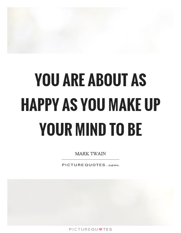 You Are About As Happy As You Make Up Your Mind To Be Picture Quotes