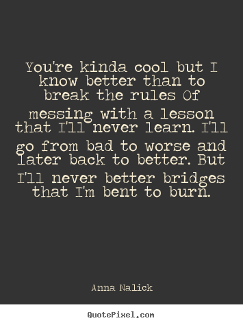 Anna Nalick Picture Quotes Youre Kinda Cool But I Know Better