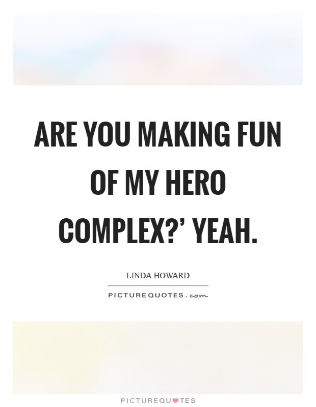 Are You Making Fun Of My Hero Complex Yeah Picture Quotes
