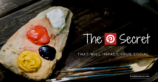 The Pinterest Secret That Will Impact Your Social - Wade Harman