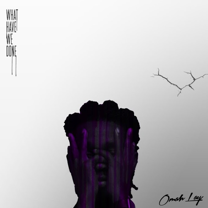 [EP] Omah Lay – What Have We Done