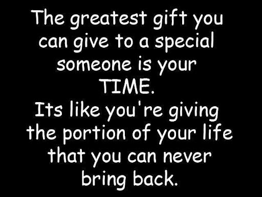 The Greatest Gift You Can Give To A Special Someone Is Your Time