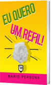 Eu quero um refil!