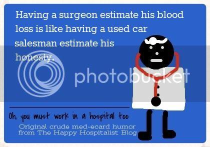 Having a surgeon estimate his blood loss is like having a sued car salesman estimate his honesty doctor ecard humor photo.