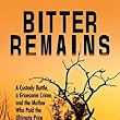 Amazon.com: Bitter Remains: A Custody Battle, A Gruesome Crime, and the Mother Who Paid the Ultimate Price eBook: Diane Fanning: Kindle Store