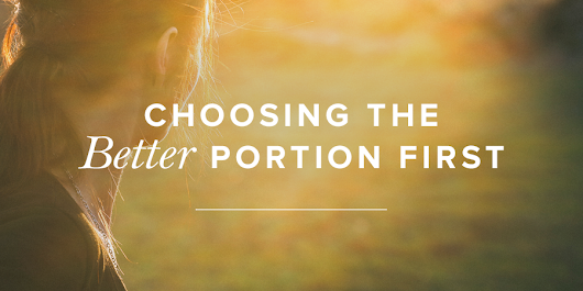 Choosing the Better Portion First | Revive Our Hearts