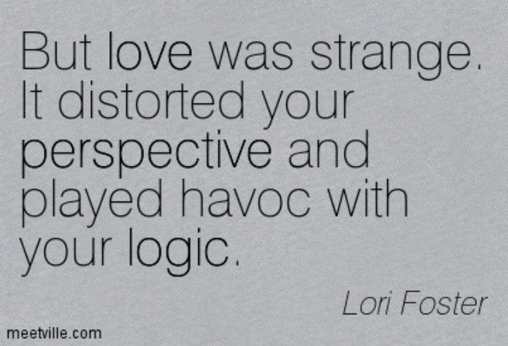 Quotation Lori Foster Love Perspective Logic Meetville Quotes 37263