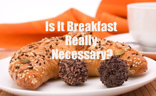 Is It Breakfast Really Necessary?