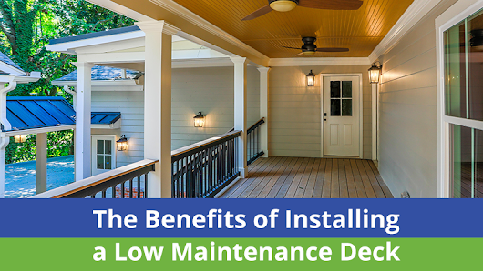 The Benefits of Installing a Low Maintenance Deck – Quality Craftsmen
