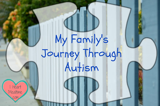 My Family's Journey Through Autism - I Heart Mealtime!