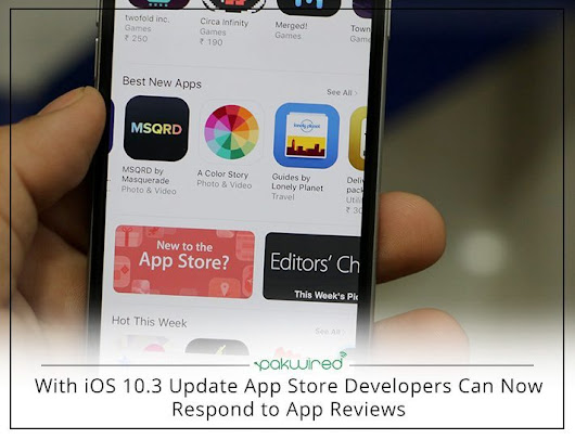 With iOS 10.3 Update App Store Developers Can Now Respond to App Reviews