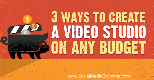 3 Ways to Create a Video Studio on Any Budget : Social Media Examiner