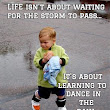 LIFE isn't about waiting for the storm to pass...                            It's about                       learning to                         dance in                                the                                 rain. / SHARE if you AGREE