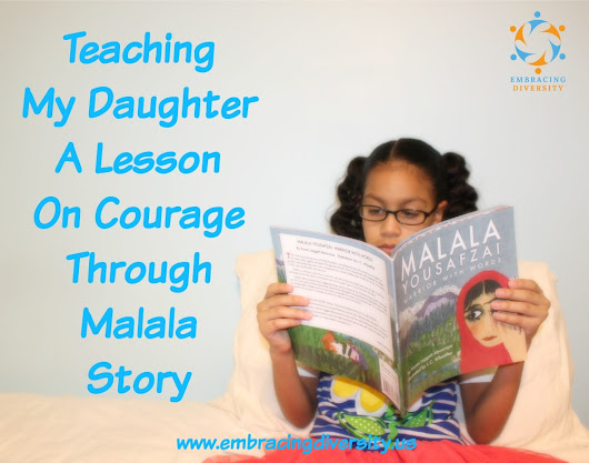 Teaching My Daughter A Lesson On Courage Through Malala Yousafzai Story - Embracing Diversity