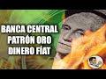 DINERO: Bancos centrales, Patrón Oro, FÍAT | Su historia y destrucción (4/4)