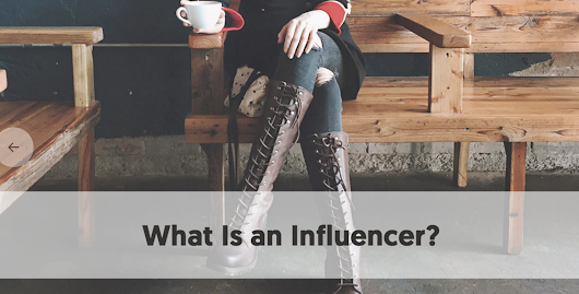 What is an Influencer? - Factors that define a Social Media Influencer