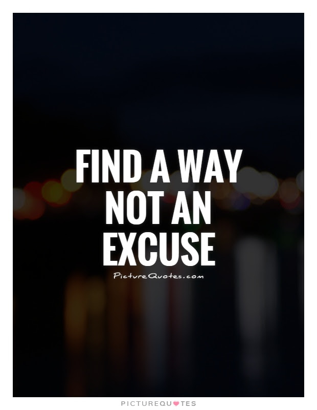 Find A Way Not An Excuse Picture Quotes
