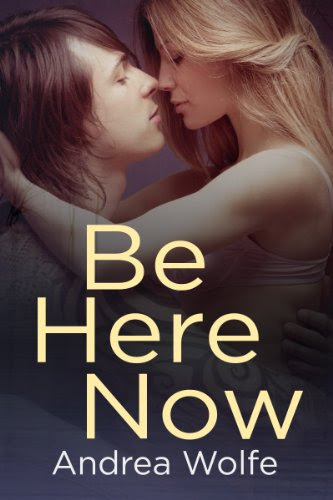 Be Here Now (New Adult Contemporary Romance) by Andrea Wolfe