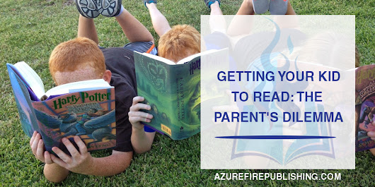 Getting Your Kid To Read: The Parent's Dilemma | Azure Fire Publishing