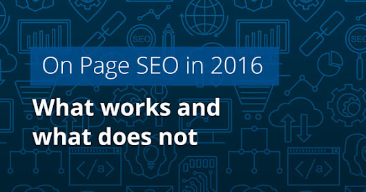 On Page SEO in 2016. What works and what does not.
