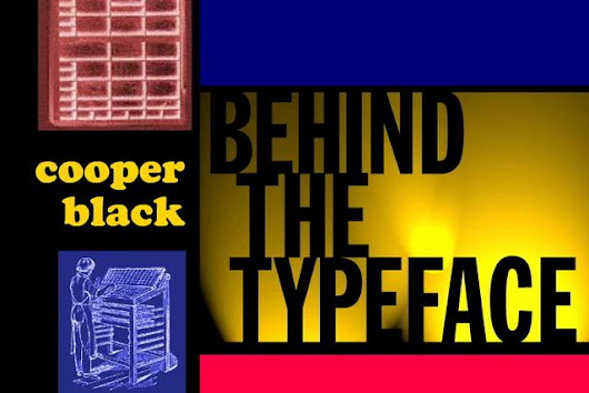 Behind the Typeface: Cooper Black