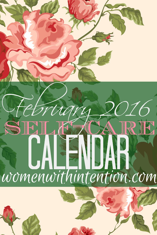February 2016 Self-Care Calendar - Women With Intention