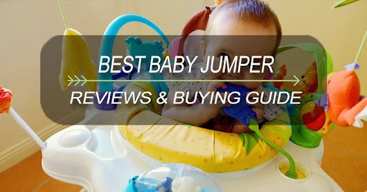 Top 10 Best Baby Jumpers Reviews & Guides in 2018
