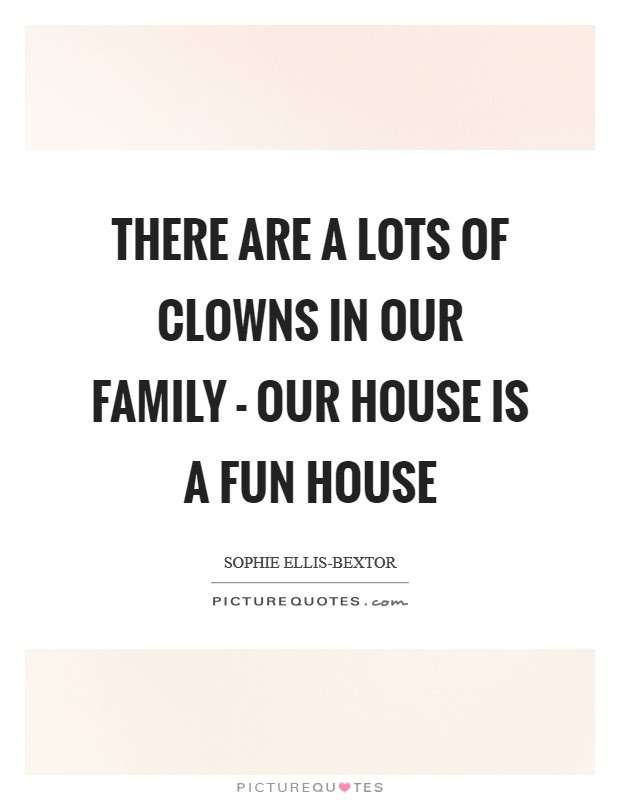 There Are A Lots Of Clowns In Our Family Our House Is A Fun