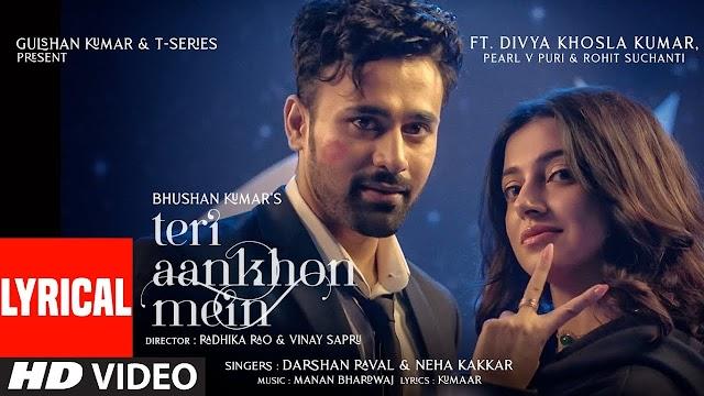 Teri Aankhon Mein Divya K   Darshan R, Neha K  Pearl V Manan B   Radhika, Vinay  Bhushan K - Darshan Raval & Neha Kakkar Lyrics in hindi and English