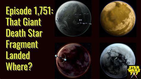 episode   giant death star fragment landed