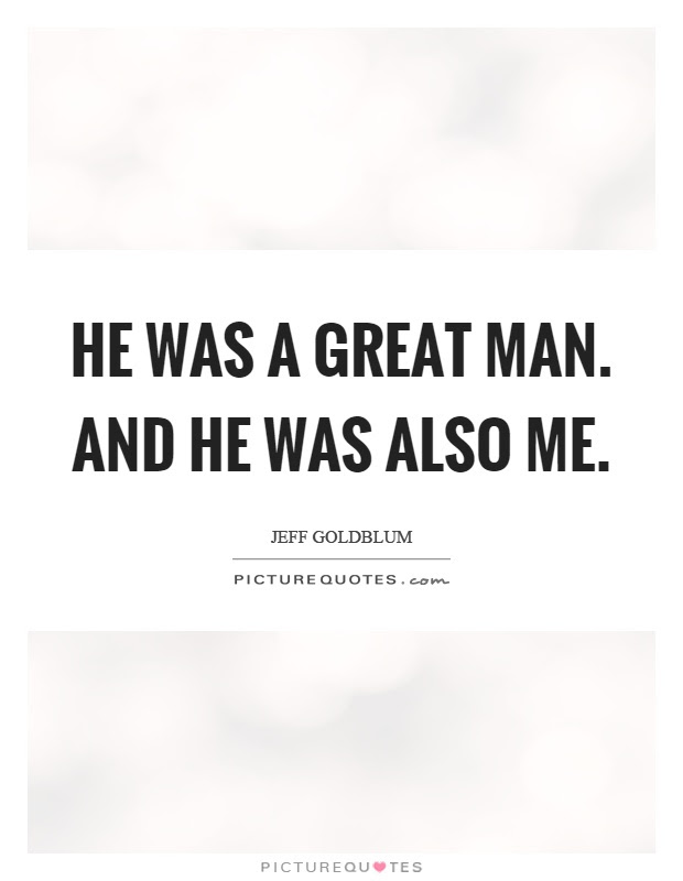 He Was A Great Man And He Was Also Me Picture Quotes