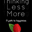 Thinking Less More.: A path to happiness. eBook: Hadrian Boyle-Fawsitt: : Kindle Store