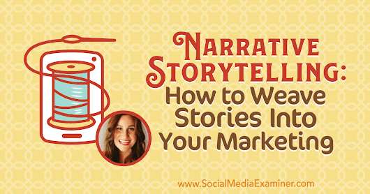 Narrative Storytelling: How to Weave Stories Into Your Marketing : Social Media Examiner