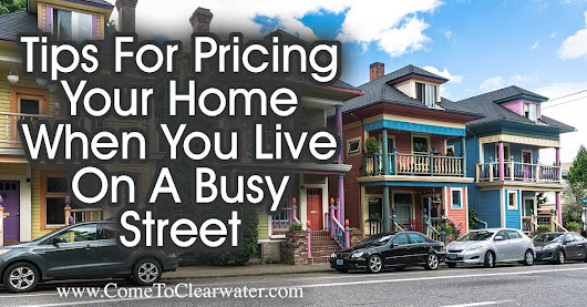 Tips For Pricing Your Home When You Live On A Busy Street