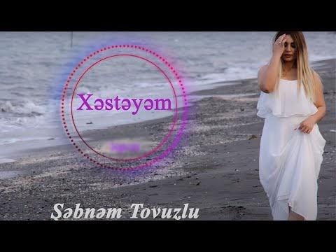 Şebnem Tovuzlu Xesteyem Şarkı Sözleri