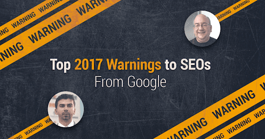 Top 10 SEO Warnings and Tips from Google in 2017