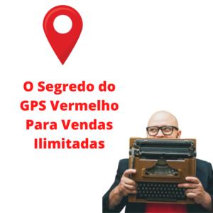 O Segredo do GPS Vermelho Para Vendas Ilimitadas