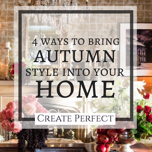 4 Ways to bring autumn style into your home | Create Perfect | Luxury Interior Design | London UK