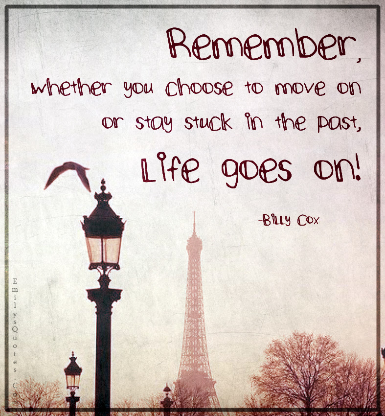 Remember Whether You Choose To Move On Or Stay Stuck In The Past