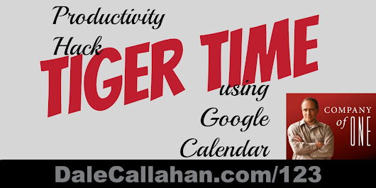 123: Productivity Hack - Tiger Time using Google Calendar [Podcast] - Dale Callahan