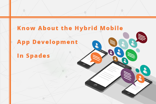 Know About the Hybrid Mobile App Development In Spades